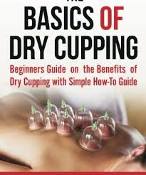 Hijama Cupping Points Chart The Basics Of Dry Cupping Beginners Guide On The Benefits