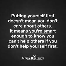 Quotes About Helping Others Before Yourself Best Of Put Yourself First Putting Yourself First Doesn't Mean You Don't