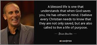 Blessed Life Quotes Best Brian Houston Quote A Blessed Life Is One That Understands That