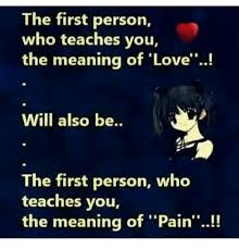 The First Person Who Teaches You The Meaning Of 'Love Will Also Be New What Meaning Of Love