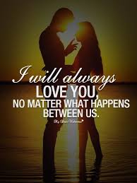 Forever In Love Quotes Inspiration I Will Always Love You No Matter What Happens Between Us Till We