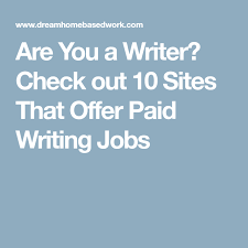 are you a writer check out sites that offer paid writing jobs  are you a writer check out 10 sites that offer paid writing jobs
