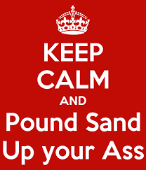 Sand up your ass