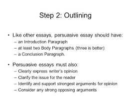 persuasive essay main objectives choose a position on an issue  step 2 outlining like other essays persuasive essay should have an introduction