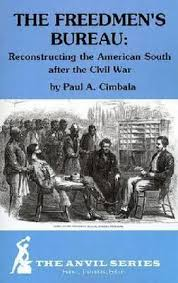 reconstruction shelf the dmen s bureau reconstructing the american south after the civil war