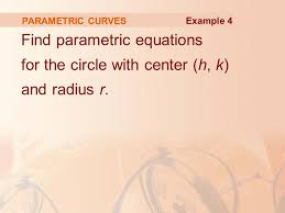 28 parametric curves example 4 find parametric equations for the circle