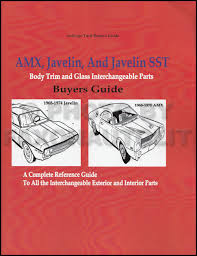 amc repair shop manual reprint 1968 1974 amx and javelin body trim and glass parts interchange book reprint