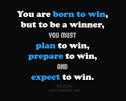 Winning Quotes Awesome Motivational Quote You Are Born To Win But To Be A Winner You Must