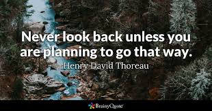 Never Look Back Unless You Are Planning To Go That Way Henry Cool Thoreau Quotes