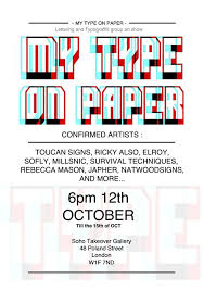 ldn events my type on paper lettering and typograffiti group art show featuring some of the uk s best type influenced and lettering artists the aim of the show is to highlight the way