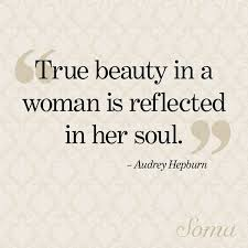 Quote Of Beauty In A Woman Best Of True Beauty In A Woman Is Reflected In Her Soul Audrey Hepburn