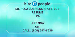 Sr. Pega Business Architect Resume Pa - Hire It People - We Get It Done