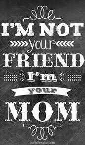 your friend i m your mom really means