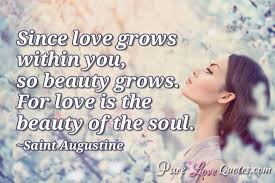 Beauty And Love Quotes Best of Since Love Grows Within You So Beauty Grows For Love Is The Beauty