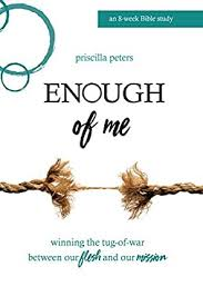 Enough of Me: Winning the Tug-of-War Between Our Flesh and Our Mission  (English Edition) eBook: Peters, Priscilla: Amazon.fr