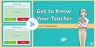 Teacher Powerpoint Get To Know Your Teacher True Or False Powerpoint Game End Of Year