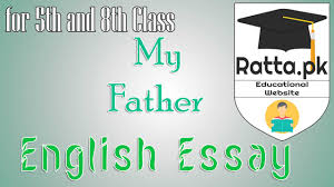 my father english essay for th and th class pk my father english essay for 5th and 8th class