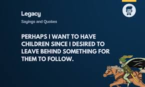 Top 10 most famous quotes about legacy (leadership). 58 Best Legacy Sayings And Quotes Thebrandboy Com