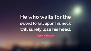 """What If I Fall Quote Amazing Stephen R Donaldson Quote """"He Who Waits For The Sword To Fall Upon"""