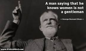George Bernard Shaw Quotes Delectable A Man Saying That He Knows Women Is Not A StatusMind