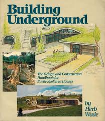 Building Underground Homes 100 Earth Sheltered Homes Plans The Underground Home
