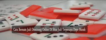 Image result for Deposit Termurah Bermain Domino Online Di Android