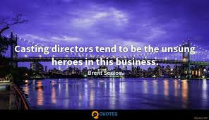 Casting Directors Tend To Be The Unsung Heroes In This Business