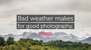 Ansel Adams Quote Bad Weather Makes For Good Photography 10
