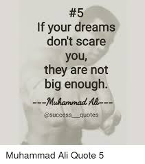 If Your Dreams Don T Scare You Quote Best of If Your Dreams Don't Scare You They Are Not Big Enough Muhammad Ali