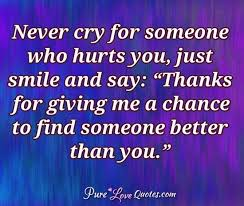 "Never Cry For Someone Who Hurts You Just Smile And Say ""Thanks For Custom Giving Love Quotes"