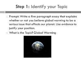 writing an effective thesis statement what is a thesis statement  global warming step 1 identify your topic  prompt write a five paragraph essay that explains