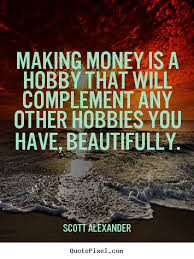 Money Motivation Quotes Cool Money Motivation Quotes Stunning Making Money Is A Hobby That Will