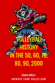 Volleyball History in the 50s, 60s, 70s, 80s, 90s and 2000s   Volleyball  history, History, Volleyball