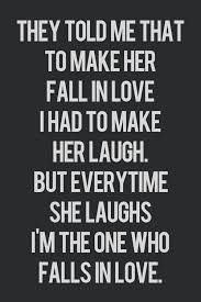 Quotes To Make Her Smile Amazing They Told Me That To Make Her Fall In Love I Had To Make Her Laugh