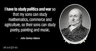 John Adams Quotes Classy John Quincy Adams Quote I Have To Study Politics And War So That My