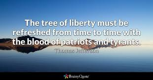 patriotism quotes brainyquote the tree of liberty must be refreshed from time to time the blood of patriots