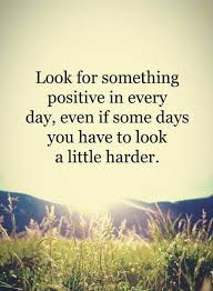 Positive Quotes For The Day quotes Look for something positive in every day even if some days 26