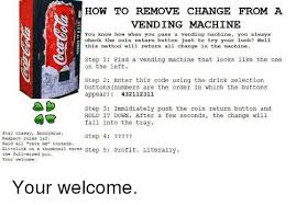 How To Remove Change From A Vending Machine Adorable HOW TO REMOVE CHANGE FROM A VENDING MACHINE You Know How When You