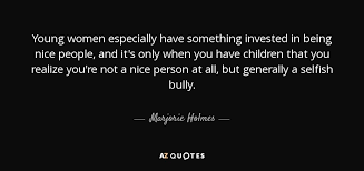 Being Nice Quotes Amazing Marjorie Holmes Quote Young Women Especially Have Something