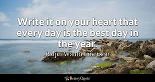Quotes About The Heart Beauteous Write It On Your Heart That Every Day Is The Best Day In The Year