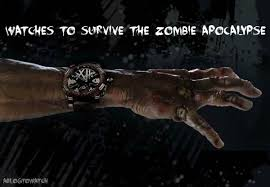 top 10 watches to help you survive the zombie apocalypse top 10 watches to help you survive the zombie apocalypse abtw editors lists