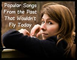 57 por songs from the 60s 70s 80s 90s that wouldn t fly today
