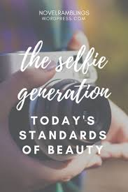 the selfie generation an essay on today s standards of beauty in which i talk about teenage girls selfie culture and being a teenager in