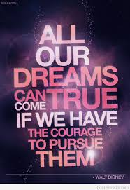 Disney Quotes About Dreams Classy It Takes Courage To Dream Walt Disney Quote