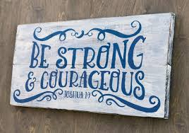inspirational signs for office. Be Strong And Courageous Sign - Bible Verse Art Religious Signs Inspirational Wood For Office
