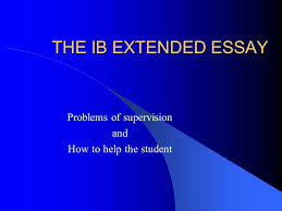 THE IB EXTENDED ESSAY Problems of supervision and How to help the student