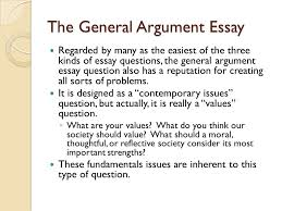 the general argument essay the second type of essay on the  2 the general argument essay regarded by many as the easiest of the three kinds of essay questions the general argument essay question also has a