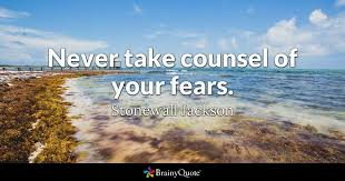 Stonewall Jackson Quotes Cool Never Take Counsel Of Your Fears Stonewall Jackson BrainyQuote