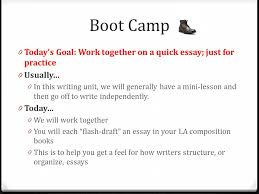 essay boot camp unit argumentative writing literary essays  boot camp 0 today s goal work together on a quick essay just for practice