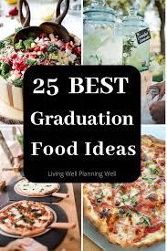 Below are graduation party ideas 2021! 25 Best Graduation Party Food Ideas Graduation Party Foods High School Graduation Party Food Graduation Food Party